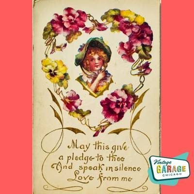 Vintage Valentine postcard. A May this give a pledge to thee and speak in silence Love from me. Vintage Garage Chicago.